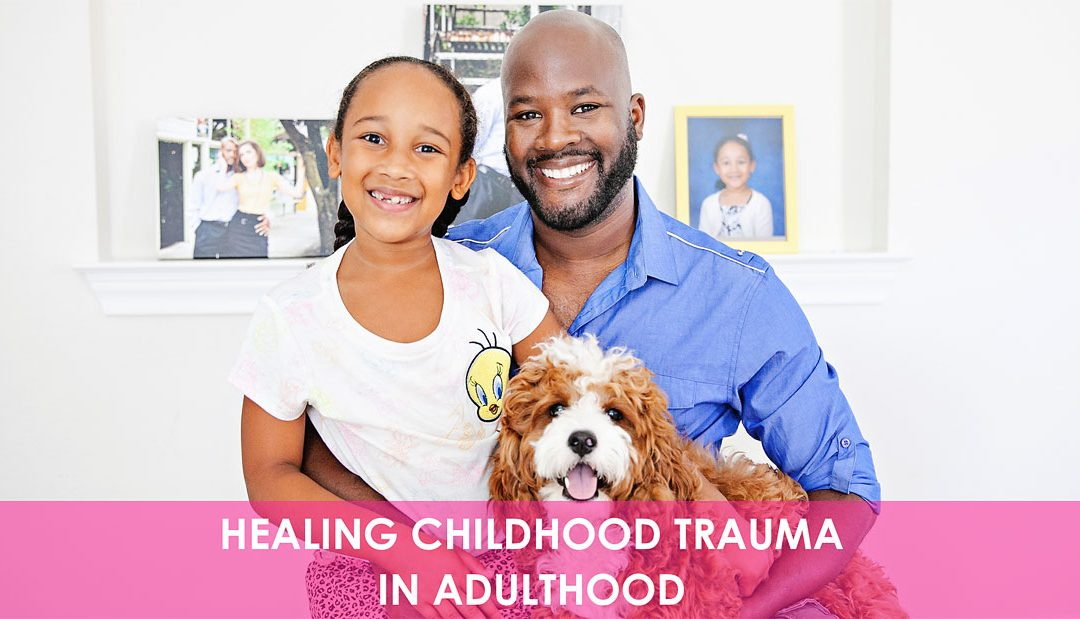 4 Key Steps Toward Healing Childhood Trauma in Adulthood